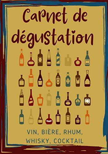 Mon carnet de dégustation - vin, bière, rhum, whisky, cocktail: carnet de dégustation de vins, bières, rhum, whisky et cocktails à compléter - 100 ... avec sommaire, format 17.78 * 25.4 cm