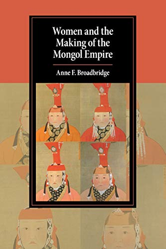 Women and the Making of the Mongol Empire (Cambridge Studies in Islamic Civilization)