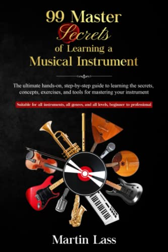 Compare Textbook Prices for 99 Master Secrets of Learning a Musical Instrument: The ultimate hands-on, step-by-step guide to learning the secrets, concepts, exercises, and tools for mastering your instrument  ISBN 9780977955572 by Lass, Martin Allan
