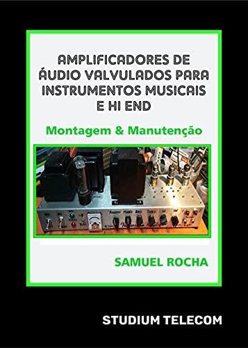 Amplificadores de Áudio Valvulados Para Instrumentos Musicais e Hi End: Montagem e Manutenção Editora Studiumtelecom, Autor Samuel Rocha, 1a Edição,