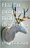 Haz tu proprio trofeo de ciervo: Manualidad | Escultura 3D | Plantilla papercraft (Ecogami / Escultura de papel nº 34)