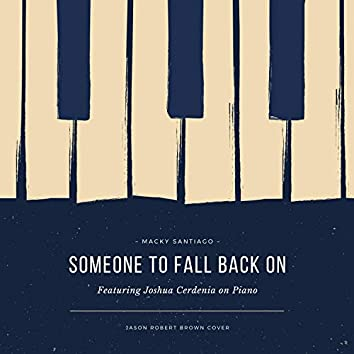 Someone to Fall Back On (feat. Joshua Cerdenia)