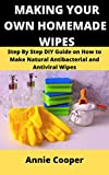 MAKING YOUR OWN HOMEMADE WIPES: Step by Step DIY Guide on How to Make Natural...