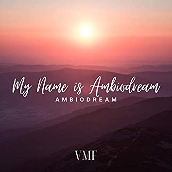 My Name Is Ambiodream