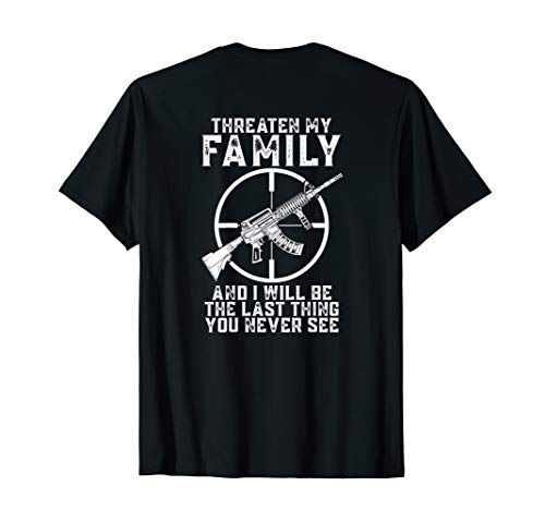 Threaten My Family And I'll Be The Last Thing You Never See T-Shirt