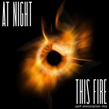 This Fire (Self-Immolation Mix)