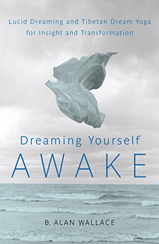 Dreaming Yourself Awake: Lucid Dreaming and Tibetan Dream Yoga for ...