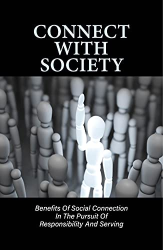 Connect With Society: Benefits Of Social Connection In The Pursuit Of Responsibility And Serving: Social Responsibility (English Edition)