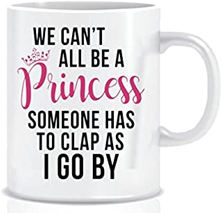 Funny Coffee Mug with Quote WE CAN'T ALL BE A PRINCESS SOMEONE HAS TO CLAP AS I GO BY Mug Gift in Decorative Blue Ribbon Box - 11 oz - Gifts for Family, Friends, Coworkers - Both Sides Printed