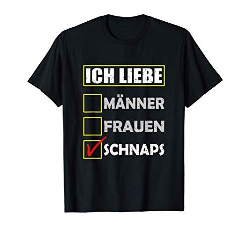 Ich liebe, Männer, Frauen, Schnaps,... SCHNAPS! Schnaps Witz T-Shirt