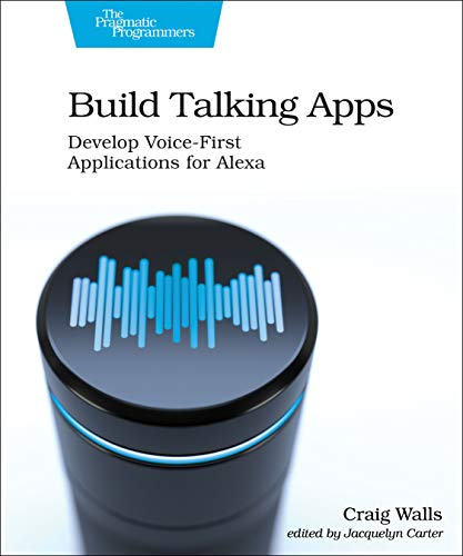 Build Talking Apps: Develop Voice-First Applications for Alexa