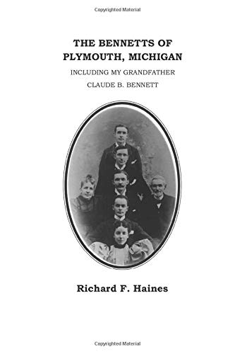The Bennetts of Plymouth, Michigan: Including my Grandfather Claude B. Bennett