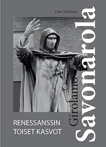 GIROLAMO SAVONAROLA: Renessanssin toiset kasvot (Finnish Edition)