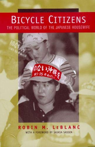 Bicycle Citizens: The Political World of the Japanese Housewife (Volume 1) (Asia: Local Studies / Global Themes)