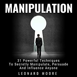 Manipulation     31 Powerful Techniques to Secretly Manipulate, Persuade and Influence People              By:                                                                                                                                 Leonard Moore                               Narrated by:                                                                                                                                 Gene Blake                      Length: 2 hrs and 49 mins     8 ratings     Overall 3.8