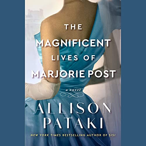 The Magnificent Lives of Marjorie Post Audiobook By Allison Pataki cover art