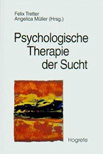Psychologische Therapie der Sucht: Grundlagen, Diagnostik, Therapie