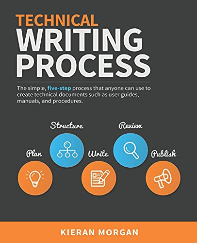 Compare Textbook Prices for Technical Writing Process: The simple, five-step guide that anyone can use to create technical documents such as user guides, manuals, and procedures Illustrated Edition ISBN 9780994169310 by Morgan, Kieran,McCart, Ali,Spajic, Sanja
