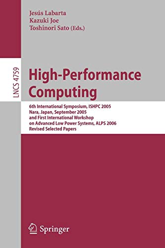 High-Performance Computing: 6th International Symposium, ISHPC 2005, Nara, Japan, September 7-9, 2005 and First International Workshop on Advance Low ... Notes in Computer Science (4759), Band 4759)