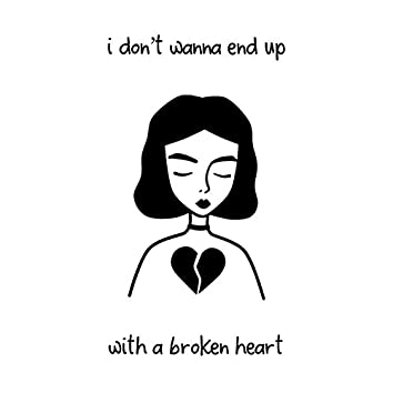 I Don't Wanna End up with a Broken Heart