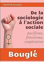 De la Sociologie à l'Action sociale: Pacifisme - Féminisme - Coopération