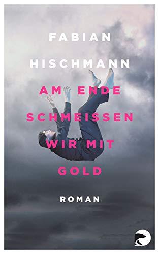 Am Ende schmeißen wir mit Gold: Roman