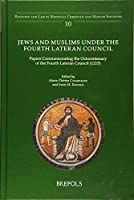 Jews and Muslims Under the Fourth Lateran Council: Papers Commemorating the Octocentenary of the Fourth Lateran Council 1215 (Religion and Law in Medieval Christian and Muslim Societies)