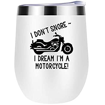 I Don t Snore Dream I m a Motorcycle Gag Cup for Biker Lover Gifts for Motorcycle Lover Motorbike Birthday Fathers Day Present For Dad Father Novelty Motorcycle Cup for Men 12oz Wine Tumbler White