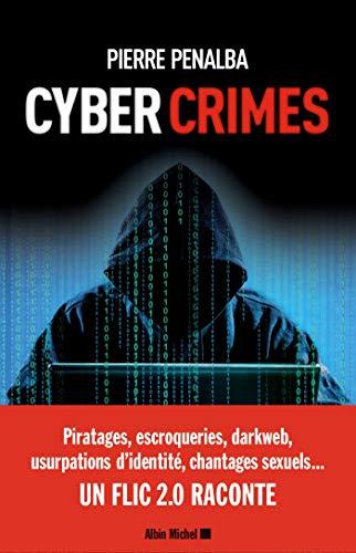 Cyber crimes: Un flic 2.0 raconte