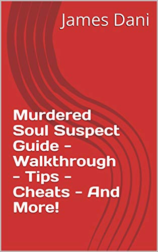 Murdered Soul Suspect Guide - Walkthrough - Tips - Cheats - And More! (English Edition)