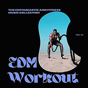 EDM Workout - The Enthusiastic And Fitness Music Collection, Vol 21