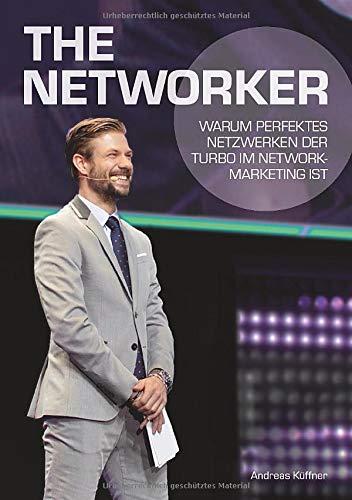 The Networker: Warum perfektes Netzwerken der Turbo im Network-Marketing ist