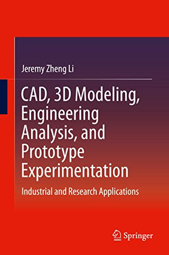 CAD, 3D Modeling, Engineering Analysis, and Prototype Experimentation: Industrial and Research Applications (English Edition)