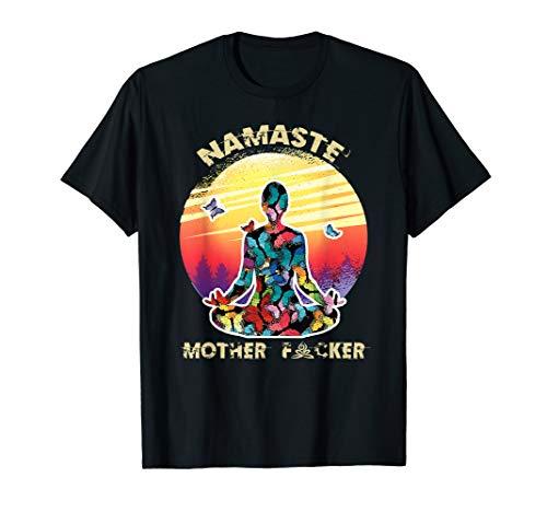 Namaste Mother fucker Funny Adult Swearing Humor T-Shirt T-Shirt