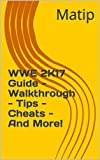 WWE 2K17 Guide - Walkthrough - Tips - Cheats - And More! (English Edition)