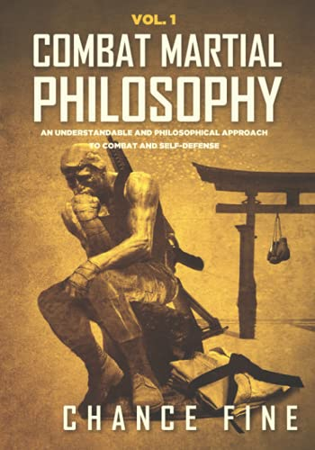 Combat Martial Philosophy: An Understandable and Philosophical Approach to Combat and Self-Defense (Combat Martial Arts)