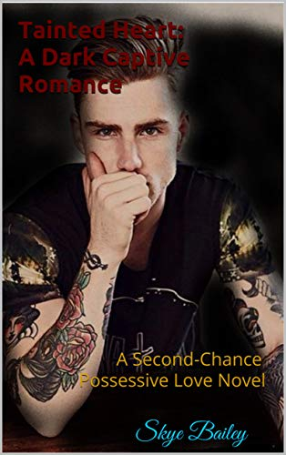Tainted Heart: A Dark Captive Romance: A Second-Chance Possessive Love Novel by [Skye  Bailey]