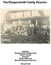 The Klingensmith Family Reunion: Including Klingenschmidt / Klingensmith Steinle / Stanley Carpenter Müller / Miller and B...