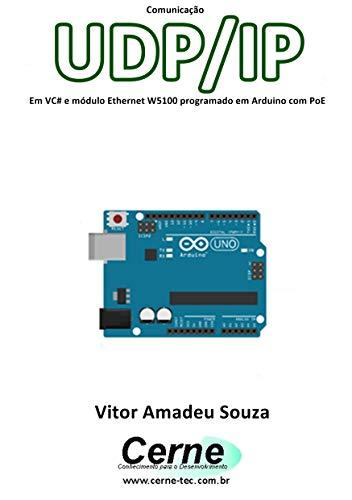 Comunicação UDP/IP Em VC# e módulo Ethernet W5100 programado em Arduino com PoE (Portuguese Edition)
