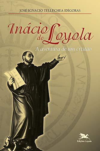 Inácio de Loyola: A aventura de um cristão