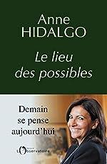 Le Lieu Des Possibles - Le lieu des possibles d'Anne Hidalgo