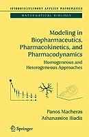 Modeling in Biopharmaceutics, Pharmacokinetics and Pharmacodynamics: Homogeneous and Heterogeneous Approaches (Interdisciplinary Applied Mathematics)