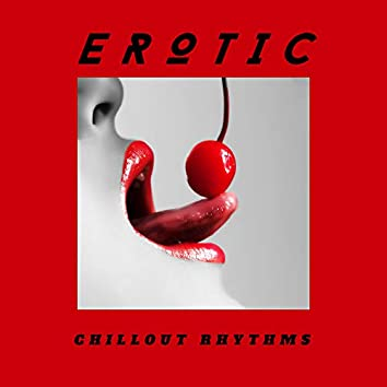 Erotic Chillout Rhythms – Sexy Vibes, Chill Out for Lover, Ibiza Lounge, Ambient Music, Making Love, Erotic Relaxation, Summer Chill