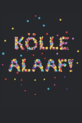KÖLLE ALAAF: Notizbuch, 120 Seiten liniert: Kölle Alaaf Das perfekte Skizzenbuch für alle Kölner. Der nächste Karneval kommt