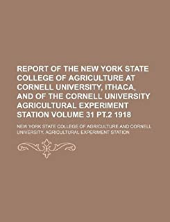 Report of the New York State College of Agriculture at Cornell University, Ithaca, and of the Cornell University Agricultu...