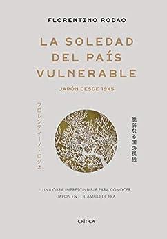 La soledad del país vulnerable: Japón desde 1945 de [Florentino Rodao]