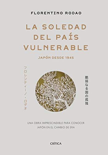 La soledad del país vulnerable: Japón desde 1945 (Memoria Crítica)