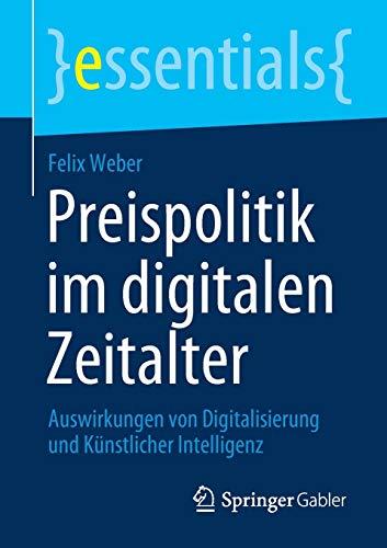Preispolitik im digitalen Zeitalter: Auswirkungen von Digitalisierung und Künstlicher Intelligenz (essentials)