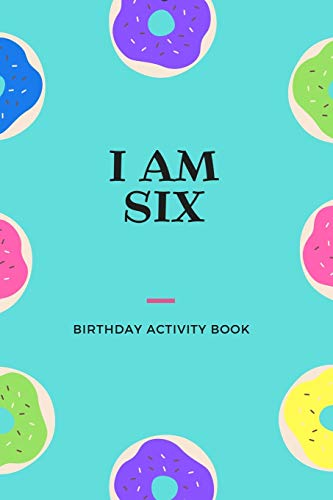 I am Six: Birthday Activity Book: Unique Birthday Memory Keepsake Book for 6 year old girl or boy. Kids Interview Questions, Story Writing, Drawing and more.