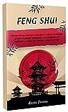 feng shui: riscopri il tuo benessere interiore e ritrova la felicità grazie ai metodi giapponese per purificare gli ambienti e creare un' armonia ricca di energia positiva.